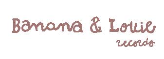 BANANA & LOUIE Records
